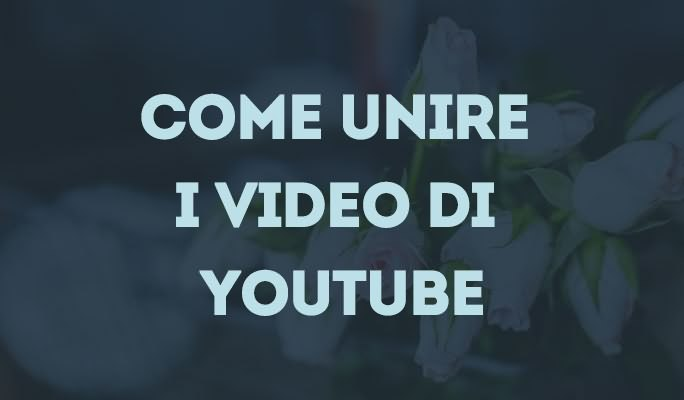 Come unire i video di YouTube