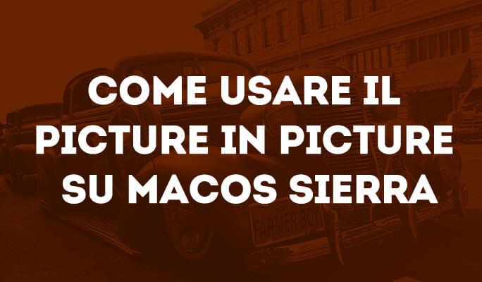 Come usare il Picture in Picture su macOS Sierra