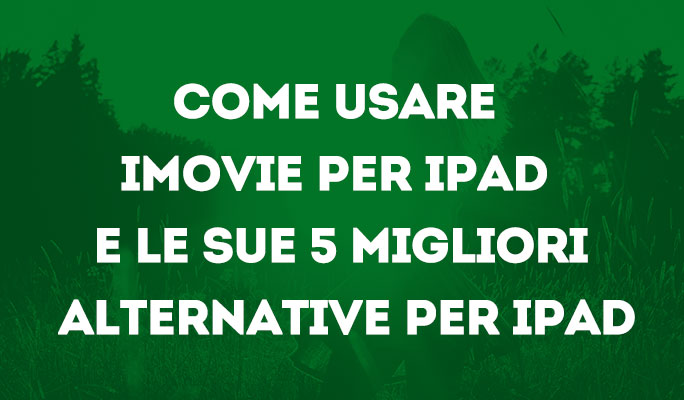 Come usare iMovie per iPad e le sue 5 migliori alternative per iPad