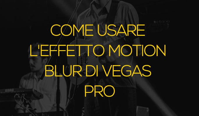 Come usare l'effetto Motion Blur di Vegas Pro