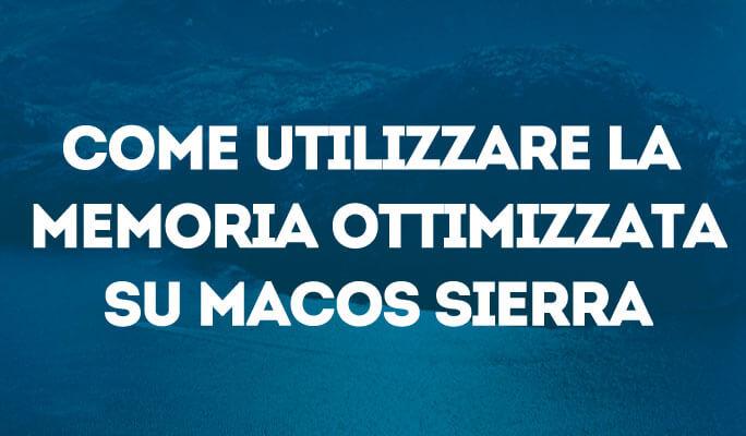 Come utilizzare la memoria ottimizzata su Macos Sierra