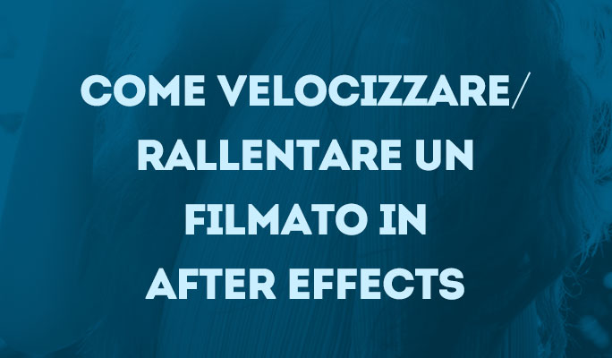 Come velocizzare/rallentare un filmato in After Effects