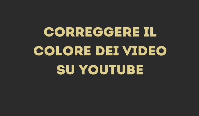 Correggere il colore dei video su YouTube
