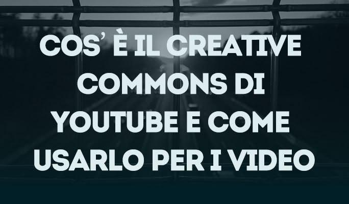 Cos'è il Creative Commons di Youtube e come usarlo per i video