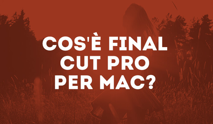 Cos'è Final Cut Pro per Mac?