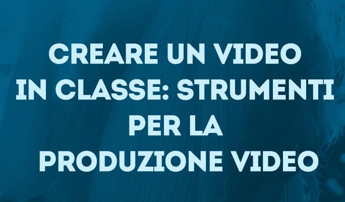 Creare un video in classe: Strumenti per la produzione video