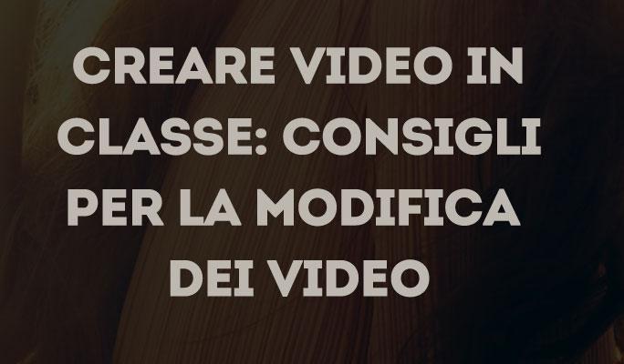 Creare video in classe: consigli per la modifica dei video