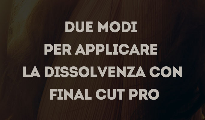 Due modi per applicare la dissolvenza con Final Cut Pro