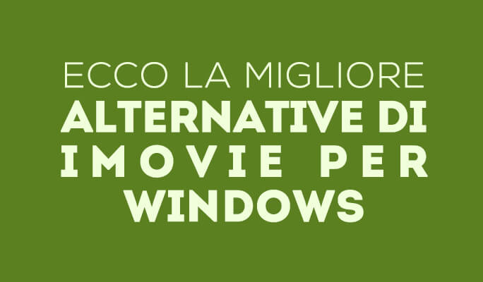 Ecco la migliore alternative di iMovie per Windows