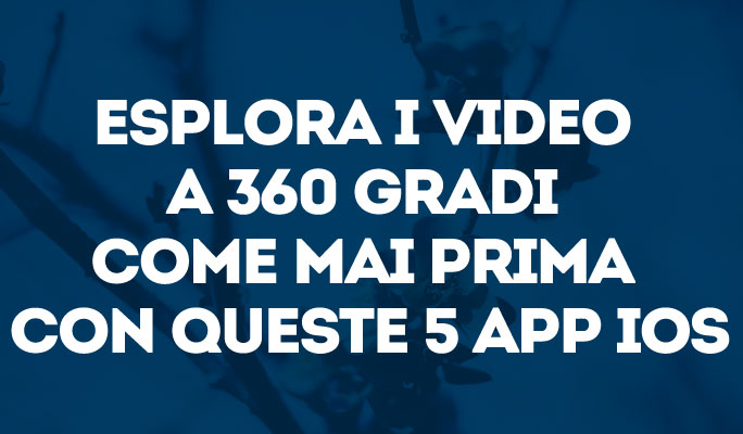 Esplora i video a 360 gradi come mai prima con queste 5 app iOS