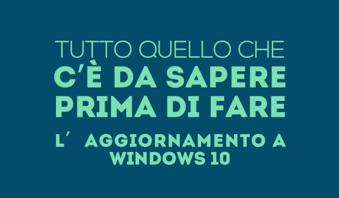 Tutto quello che c'è da sapere prima di fare l'aggiornamento a Windows 10