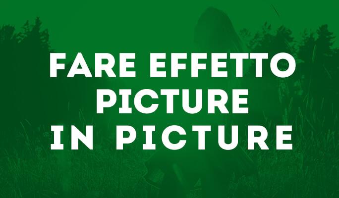 Sovrapposizione Video - Creare Effetto Picture in Picture