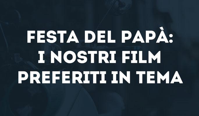 Festa del papà: i nostri film preferiti in tema