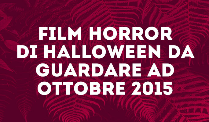 Film Horror di Halloween da guardare ad Ottobre 2015