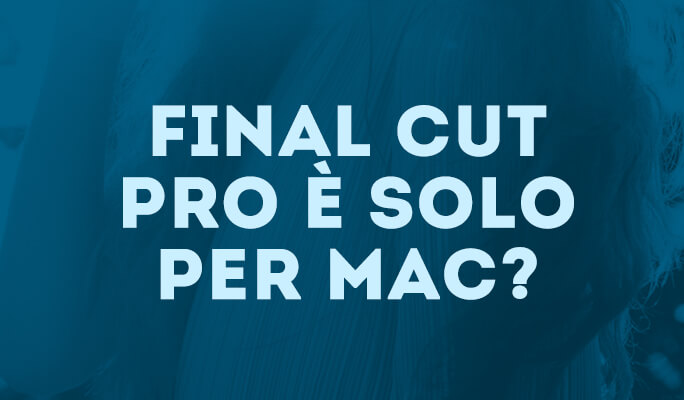 Final Cut Pro è solo per Mac?