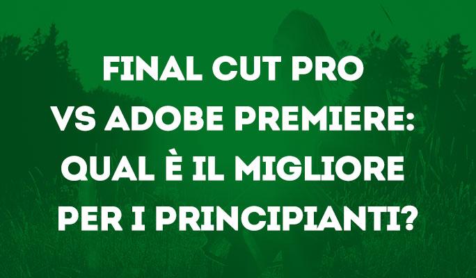 Final Cut Pro VS Adobe Premiere: qual è il migliore per i principianti?