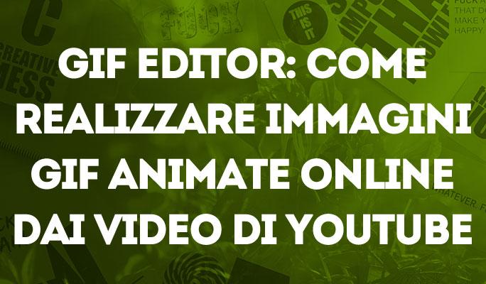 GIF editor: Come realizzare immagini GIF animate online dai video di Youtube