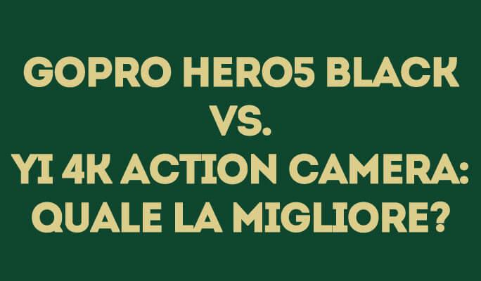 GoPro Hero5 Black vs. Yi 4K Action Camera: quale la migliore?