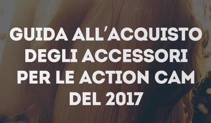 Guida all'acquisto degli accessori per le action cam del 2017