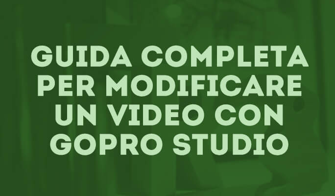 Guida completa per modificare un video con GoPro Studio