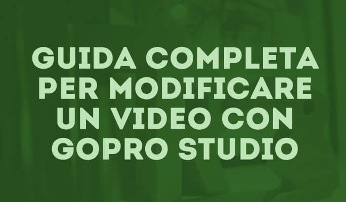 Guida completa per modificare un video con GoPro Studio