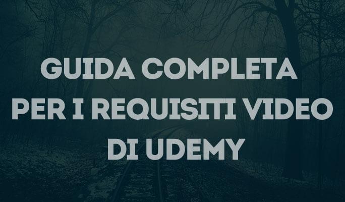 Guida completa per i requisiti video di Udemy