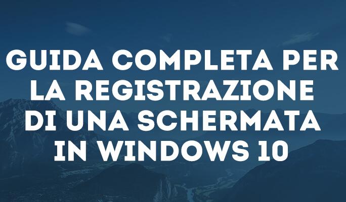 Windows 10 registratore schermo: guida completa per la registrazione di una sche
