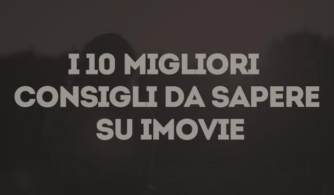 I 10 migliori consigli da sapere su iMovie