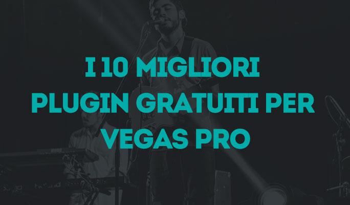 I 10 migliori plugin gratuiti per Vegas Pro