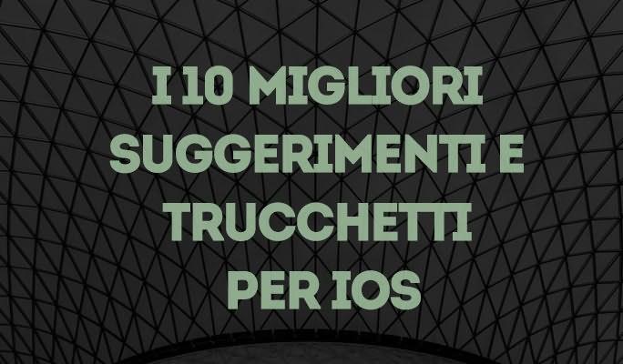 I 10 migliori suggerimenti e trucchetti per iOS
