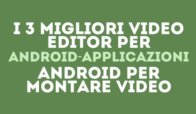 Le 3 migliori applicazioni Android per editare i video