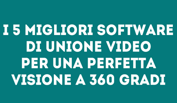 I 5 migliori software di unione video per una perfetta visione a 360 gradi