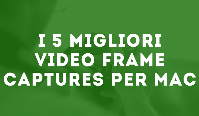 I 5 migliori Video Frame Captures per Mac