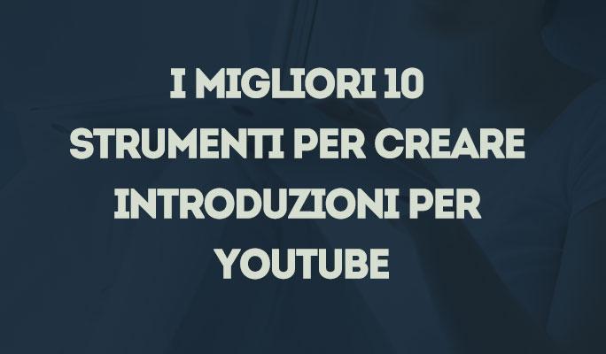 I migliori 10 strumenti per creare introduzioni per YouTube