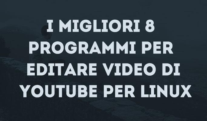 I migliori 8 programmi per editare video di YouTube per Linux