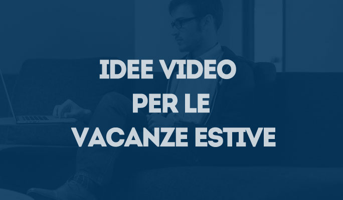 Idee video per le vacanze estive
