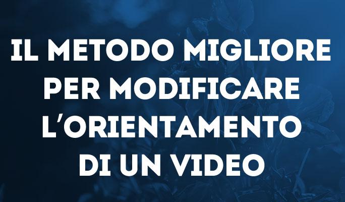 Il metodo migliore per modificare l'orientamento di un video