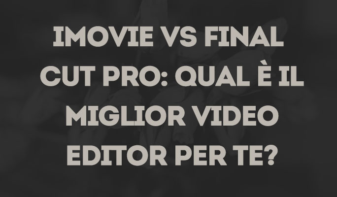 iMovie Vs Final Cut Pro: qual è il miglior video editor per te?