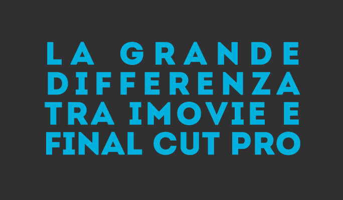 La grande differenza tra iMovie e Final Cut Pro