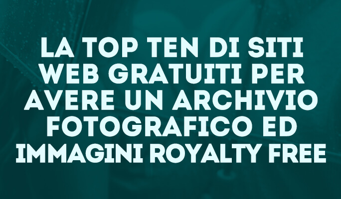La Top Ten di siti web gratuiti per avere un Archivio Fotografico ed Immagini Ro