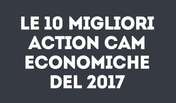 Le 10 migliori Action Cam economiche del 2017