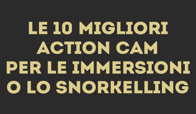 Le 10 migliori Action Cam per le immersioni o lo Snorkelling
