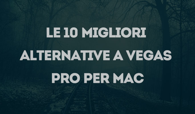 Le 10 migliori alternative a Vegas Pro per Mac