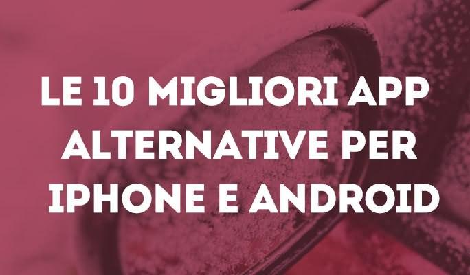 Le 10 migliori app alternative per iPhone e Android