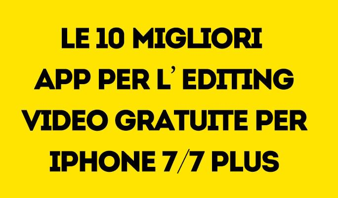 Le 10 migliori app per l'editing video gratuite per iPhone 7/7 Plus