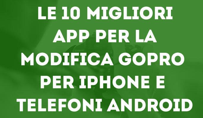Le 10 migliori app per la modifica GoPro per iPhone e telefoni Android