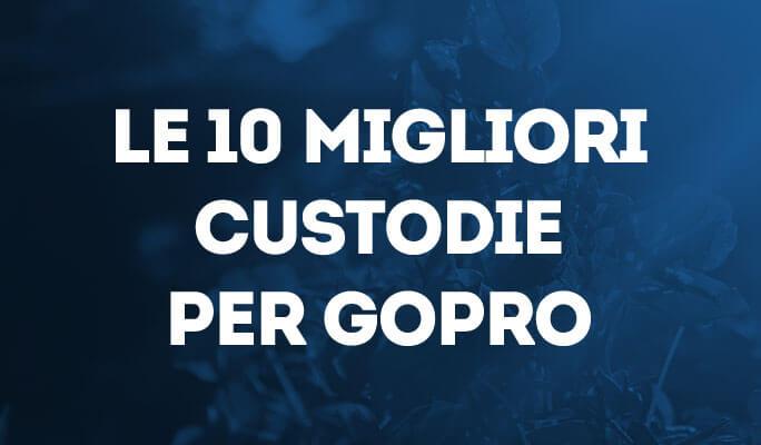 Le 10 migliori custodie per GoPro