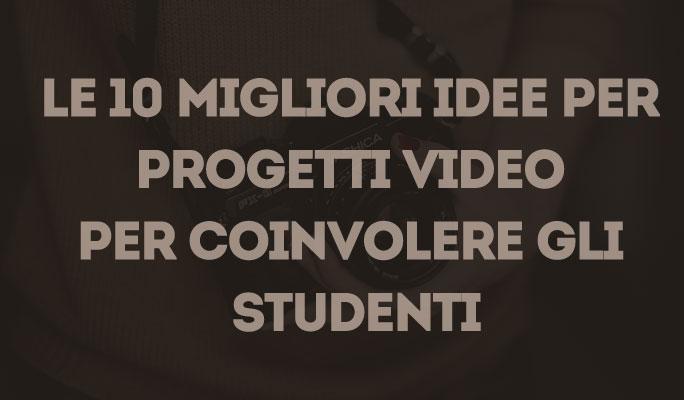 Le 10 migliori idee per progetti video per coinvolere gli studenti