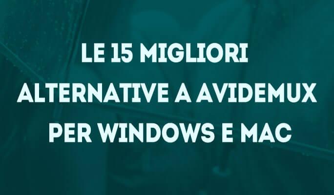 Le 15 migliori alternative a Avidemux per Windows e Mac