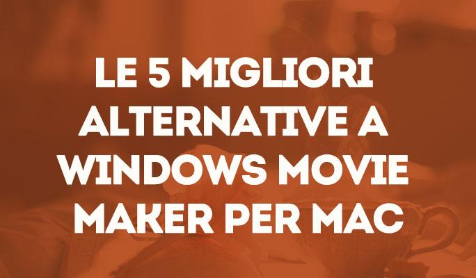 Le 5 migliori alternative a Windows Movie Maker per Mac
